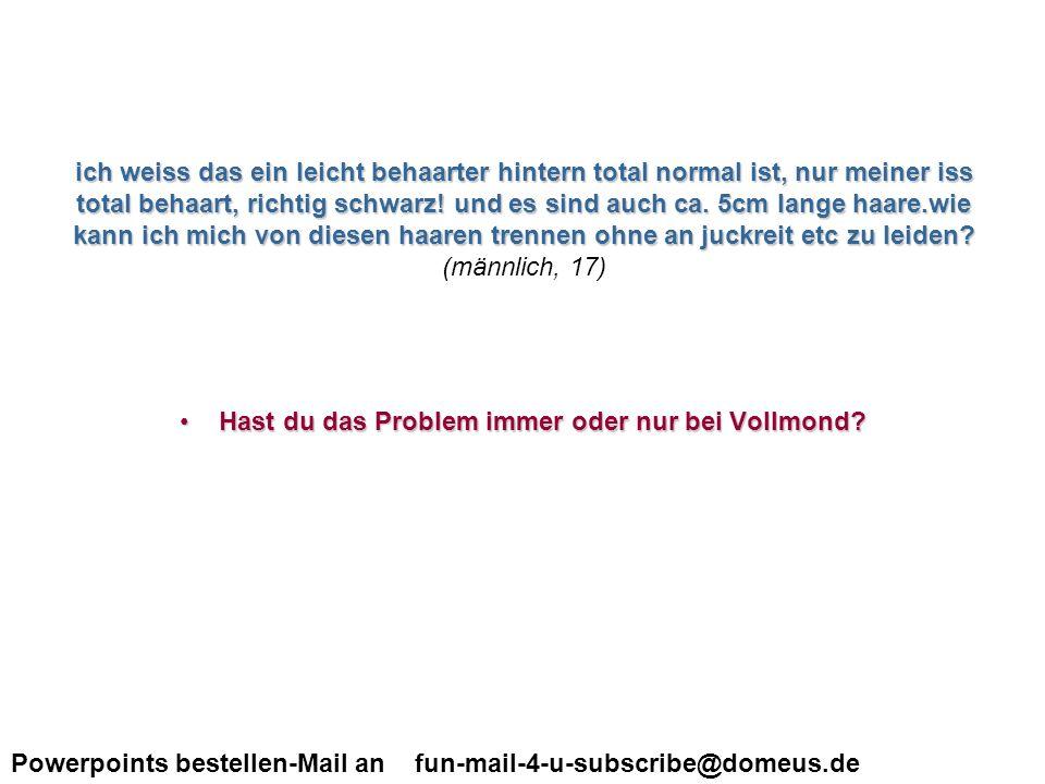 Powerpoints bestellen-Mail an fun-mail-4-u-subscribe@domeus.de Hallo!!Ich hab mal ne Frage.