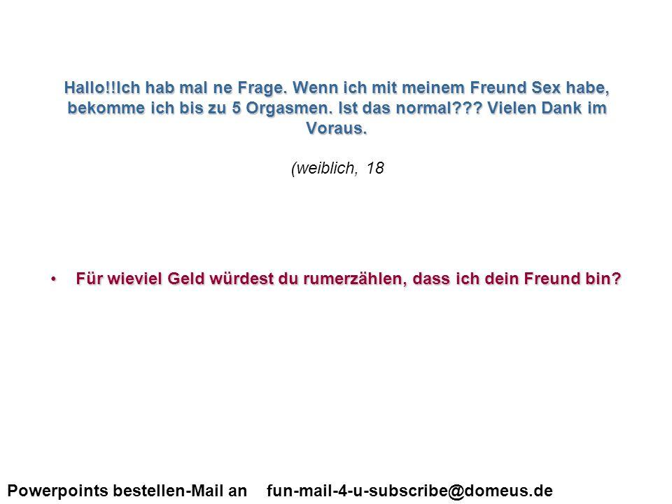Powerpoints bestellen-Mail an fun-mail-4-u-subscribe@domeus.de hallo liebes db-team!Ich da eine Frage.
