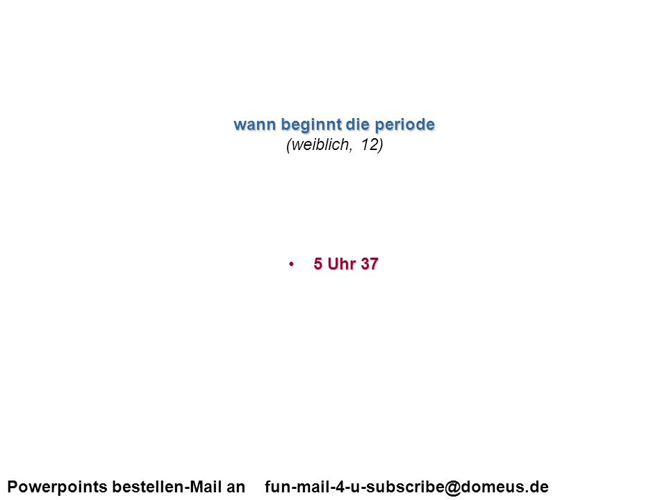 Powerpoints bestellen-Mail an fun-mail-4-u-subscribe@domeus.de wann beckommt ein mädchen die schamhaare.