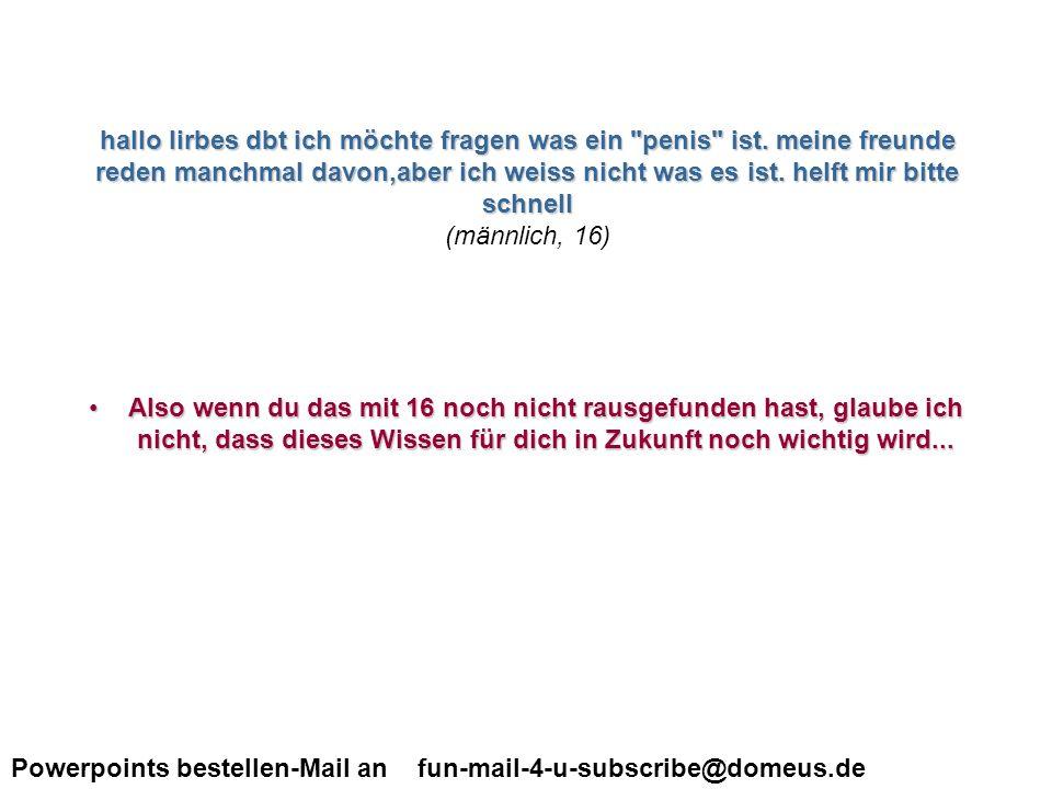 Powerpoints bestellen-Mail an fun-mail-4-u-subscribe@domeus.de wie misst man den penis richtig.