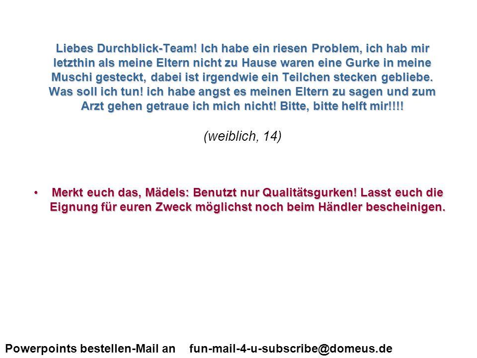 Powerpoints bestellen-Mail an fun-mail-4-u-subscribe@domeus.de hi.