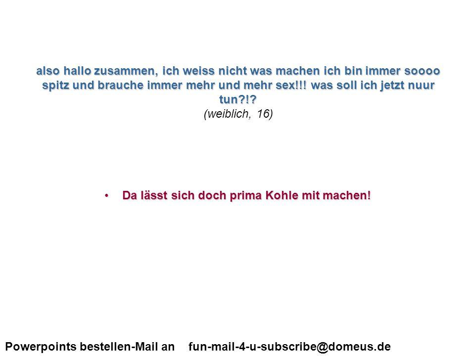 Powerpoints bestellen-Mail an fun-mail-4-u-subscribe@domeus.de mein freund hat ein ding auf dem hals wie kann ich es entfernen was soll ich tun.