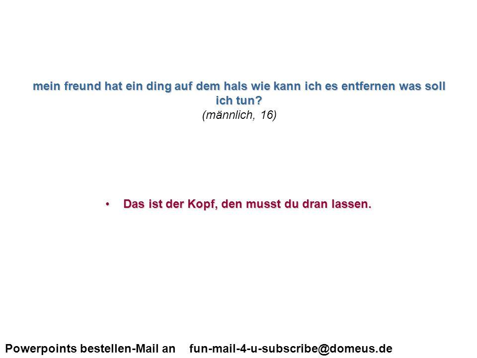 Powerpoints bestellen-Mail an fun-mail-4-u-subscribe@domeus.de ist es normal wenn man schon beim ersten date den finger in die muschi steckt.