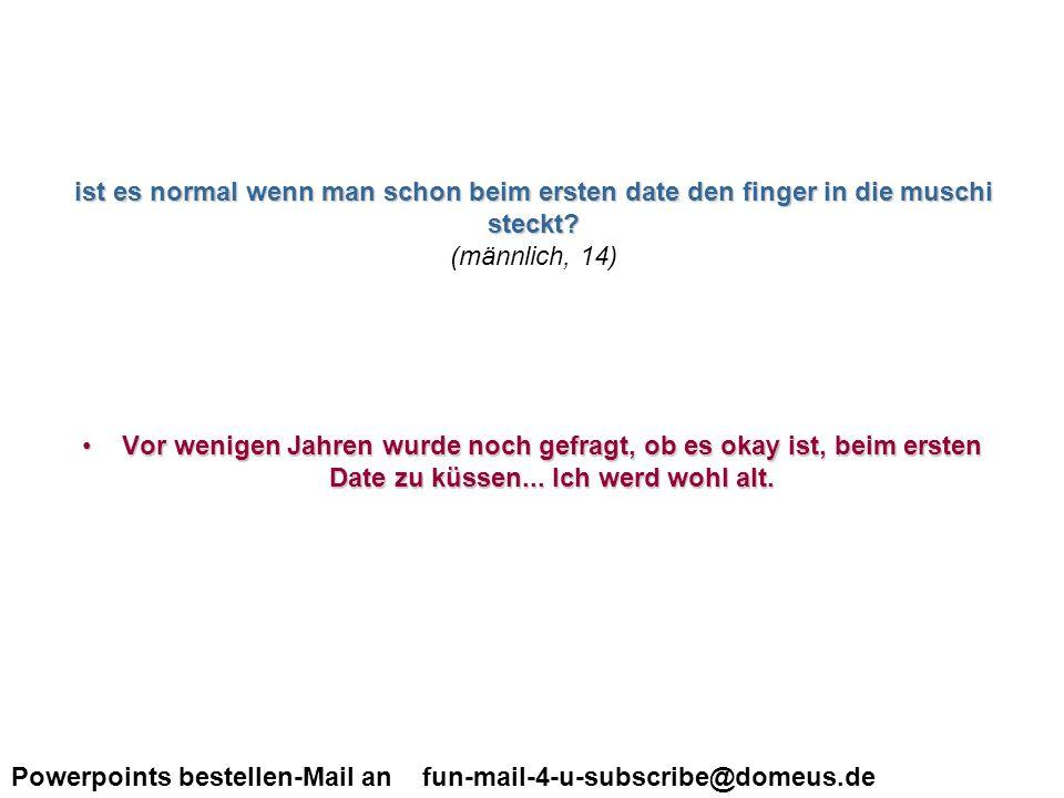 Powerpoints bestellen-Mail an fun-mail-4-u-subscribe@domeus.de Wie kann ich meine Freundin besonders erregen.