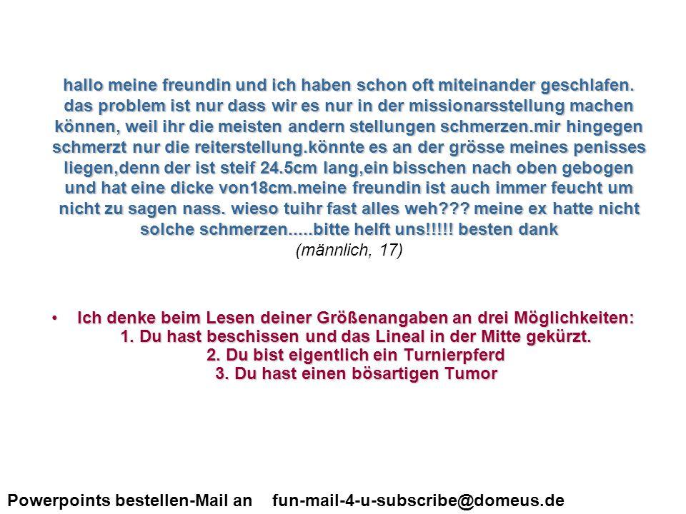 Powerpoints bestellen-Mail an fun-mail-4-u-subscribe@domeus.de Hi, liebes DB-Team.