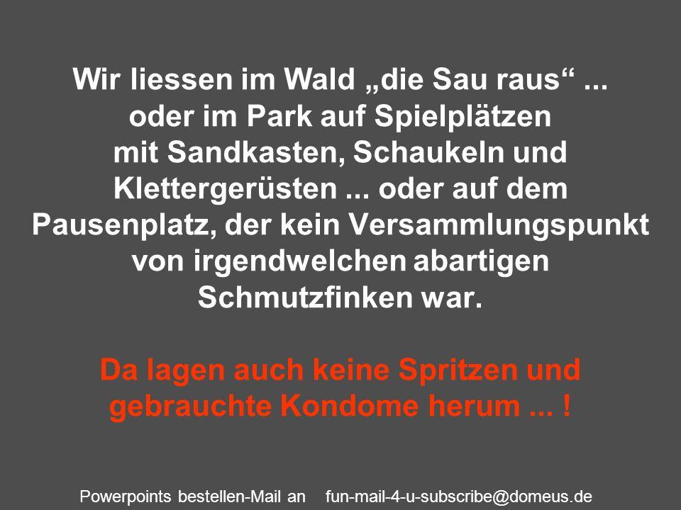 Powerpoints bestellen-Mail an fun-mail-4-u-subscribe@domeus.de Wir liessen im Wald die Sau raus... oder im Park auf Spielplätzen mit Sandkasten, Schau
