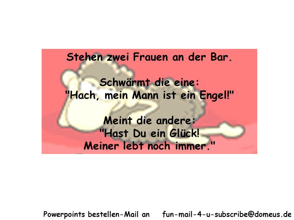 Powerpoints bestellen-Mail an fun-mail-4-u-subscribe@domeus.de Stehen zwei Frauen an der Bar. Schwärmt die eine:
