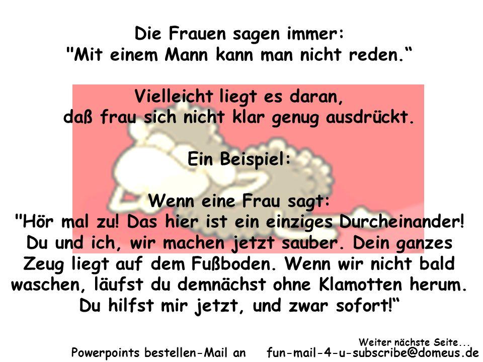 Powerpoints bestellen-Mail an fun-mail-4-u-subscribe@domeus.de Die Frauen sagen immer: