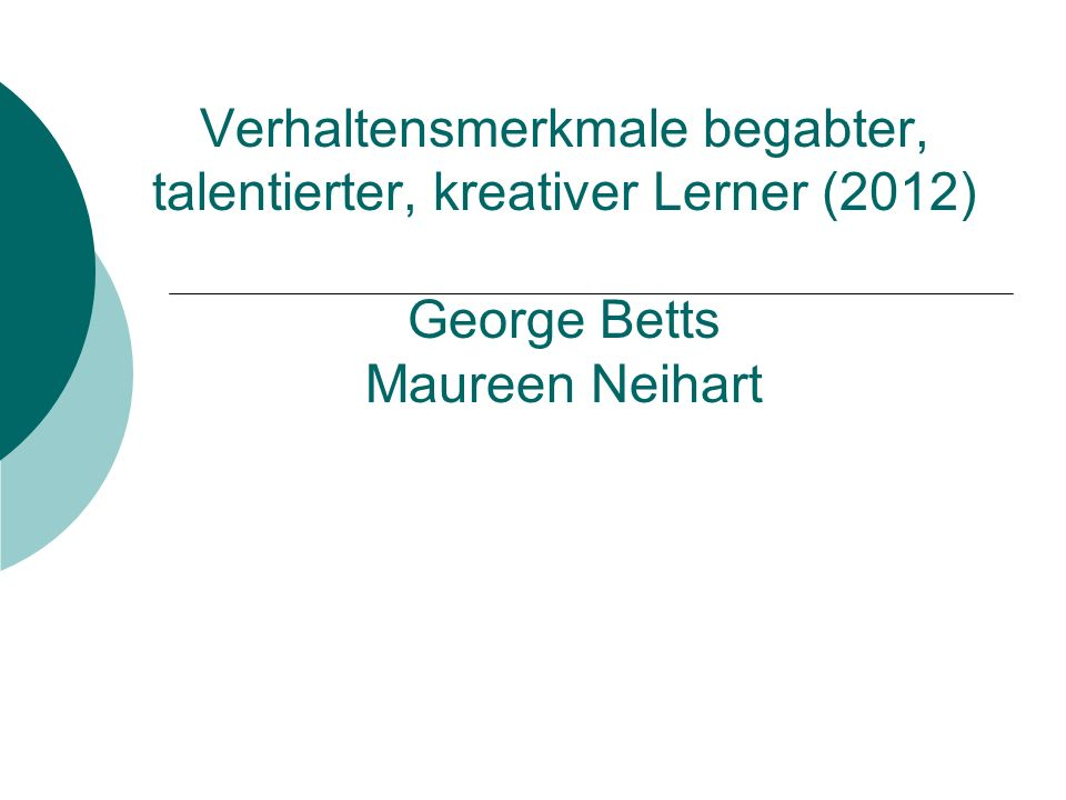 Verhaltensmerkmale begabter, talentierter, kreativer Lerner (2012) George Betts Maureen Neihart