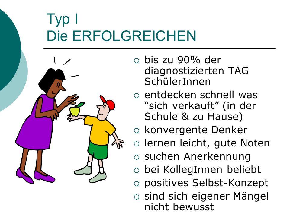 Typ I Die ERFOLGREICHEN bis zu 90% der diagnostizierten TAG SchülerInnen entdecken schnell was sich verkauft (in der Schule & zu Hause) konvergente De