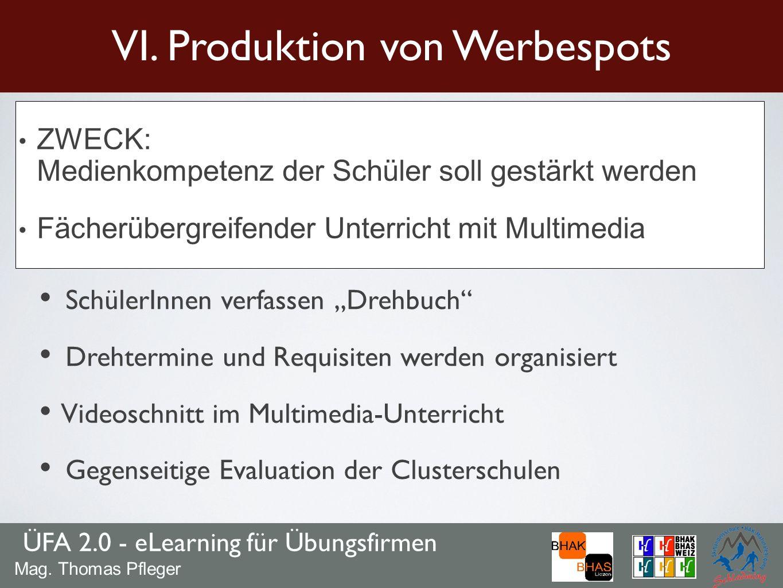 ZWECK: Medienkompetenz der Schüler soll gestärkt werden Fächerübergreifender Unterricht mit Multimedia ÜFA 2.0 - eLearning für Übungsfirmen VI. Produk