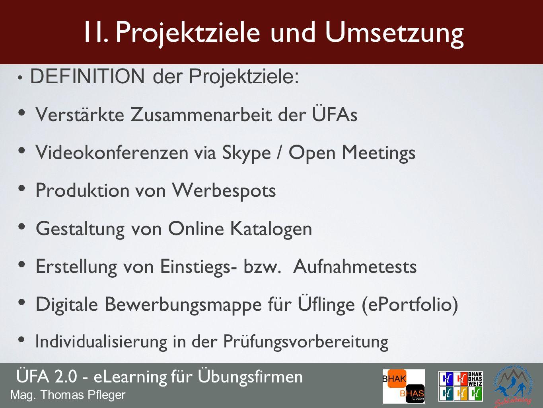 DEFINITION der Projektziele: Verstärkte Zusammenarbeit der ÜFAs Videokonferenzen via Skype / Open Meetings Produktion von Werbespots Gestaltung von On
