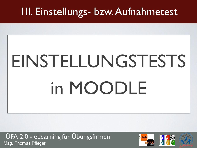ÜFA 2.0 - eLearning für Übungsfirmen 1II. Einstellungs- bzw. Aufnahmetest Mag. Thomas Pfleger EINSTELLUNGSTESTS in MOODLE