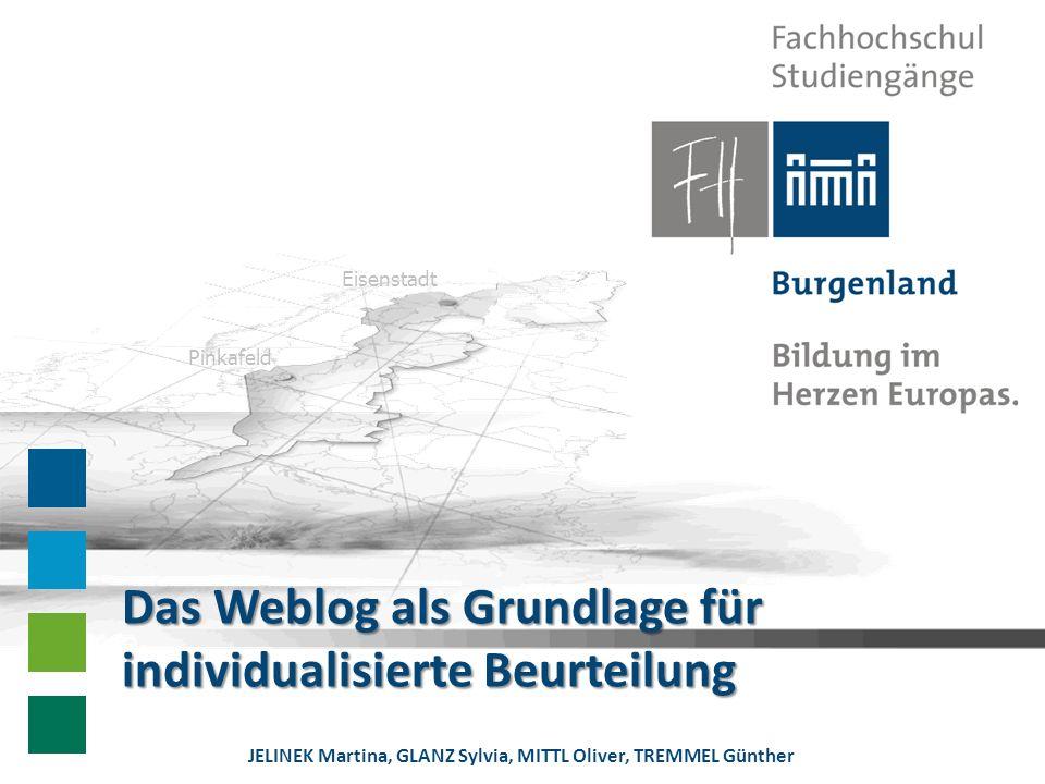 Eisenstadt Pinkafeld Das Weblog als Grundlage für individualisierte Beurteilung JELINEK Martina, GLANZ Sylvia, MITTL Oliver, TREMMEL Günther