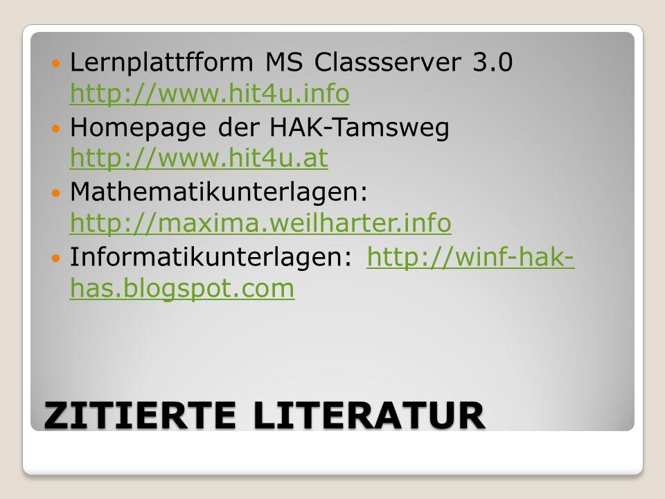 ZITIERTE LITERATUR Lernplattfform MS Classserver 3.0 http://www.hit4u.info http://www.hit4u.info Homepage der HAK-Tamsweg http://www.hit4u.at http://www.hit4u.at Mathematikunterlagen: http://maxima.weilharter.info http://maxima.weilharter.info Informatikunterlagen: http://winf-hak- has.blogspot.comhttp://winf-hak- has.blogspot.com