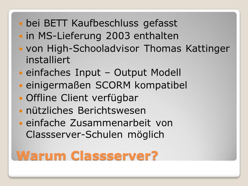 Warum Classserver? bei BETT Kaufbeschluss gefasst in MS-Lieferung 2003 enthalten von High-Schooladvisor Thomas Kattinger installiert einfaches Input –