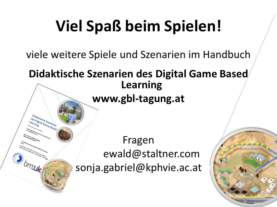 Viel Spaß beim Spielen! viele weitere Spiele und Szenarien im Handbuch Didaktische Szenarien des Digital Game Based Learning www.gbl-tagung.at Fragen