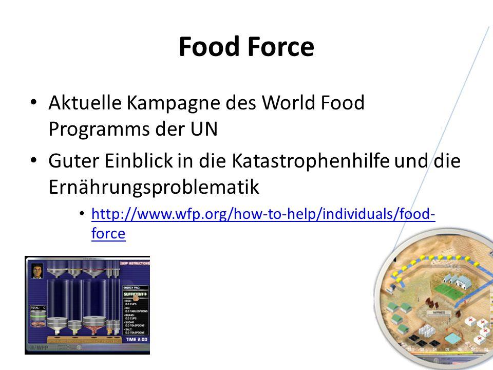 Food Force Aktuelle Kampagne des World Food Programms der UN Guter Einblick in die Katastrophenhilfe und die Ernährungsproblematik http://www.wfp.org/
