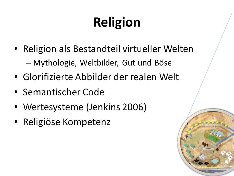Religion Religion als Bestandteil virtueller Welten – Mythologie, Weltbilder, Gut und Böse Glorifizierte Abbilder der realen Welt Semantischer Code We