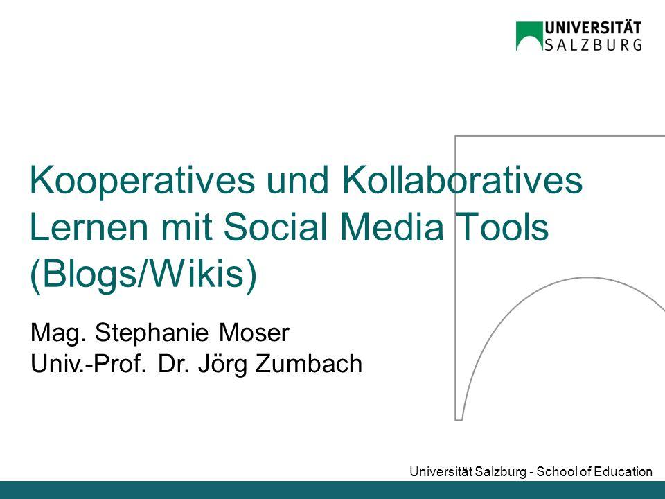 Universität Salzburg - School of Education Mag. Stephanie Moser Univ.-Prof. Dr. Jörg Zumbach Kooperatives und Kollaboratives Lernen mit Social Media T