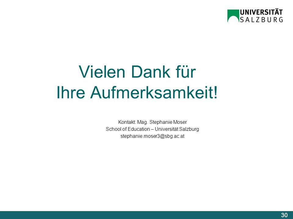 Vielen Dank für Ihre Aufmerksamkeit! Kontakt: Mag. Stephanie Moser School of Education – Universität Salzburg stephanie.moser3@sbg.ac.at 30