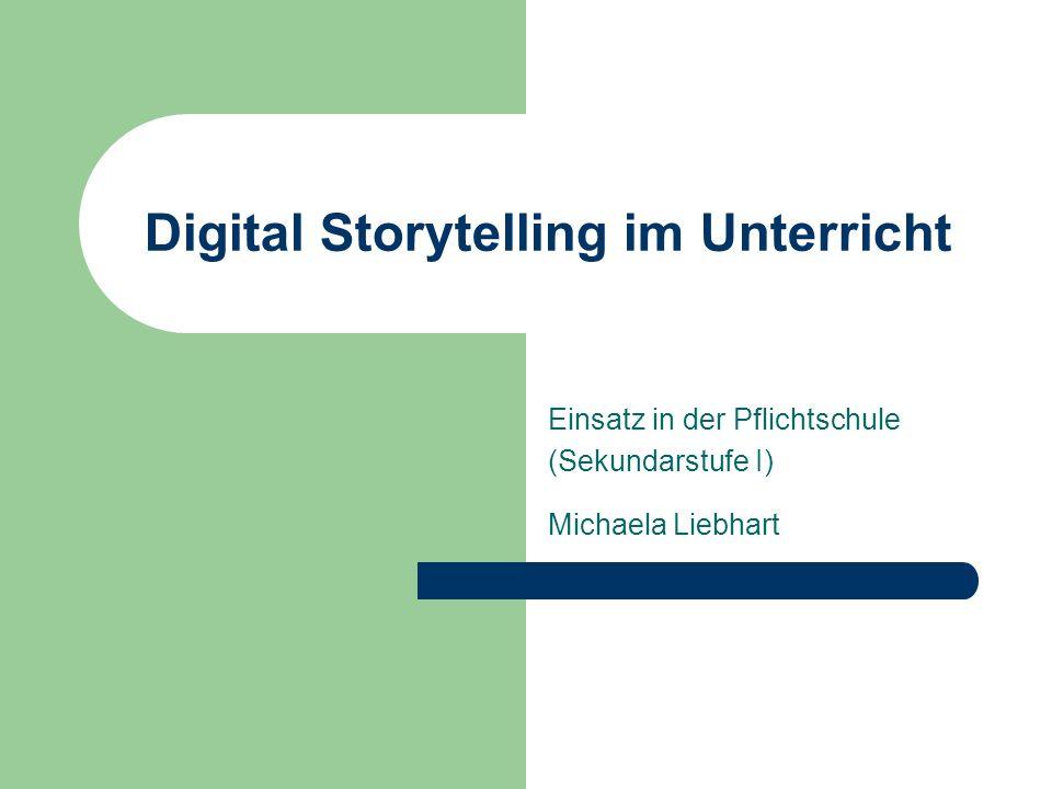 Digital Storytelling im Unterricht Einsatz in der Pflichtschule (Sekundarstufe I) Michaela Liebhart