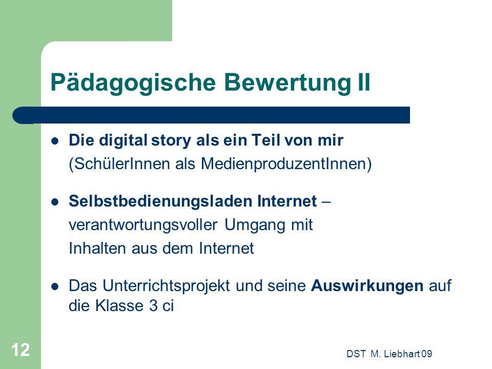 DST M. Liebhart 09 12 Pädagogische Bewertung II Die digital story als ein Teil von mir (SchülerInnen als MedienproduzentInnen) Selbstbedienungsladen I