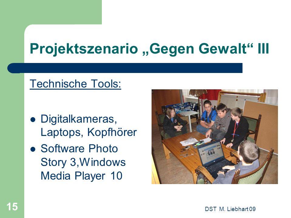 Projektszenario Gegen Gewalt III Technische Tools: Digitalkameras, Laptops, Kopfhörer Software Photo Story 3,Windows Media Player 10 DST M. Liebhart 0