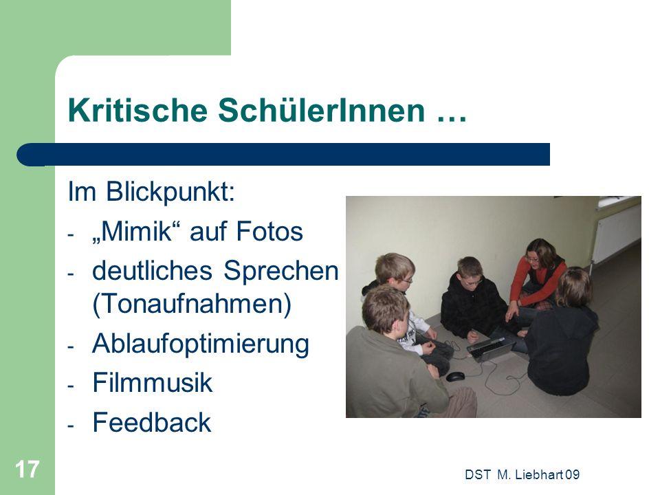 Kritische SchülerInnen … Im Blickpunkt: - Mimik auf Fotos - deutliches Sprechen (Tonaufnahmen) - Ablaufoptimierung - Filmmusik - Feedback DST M. Liebh