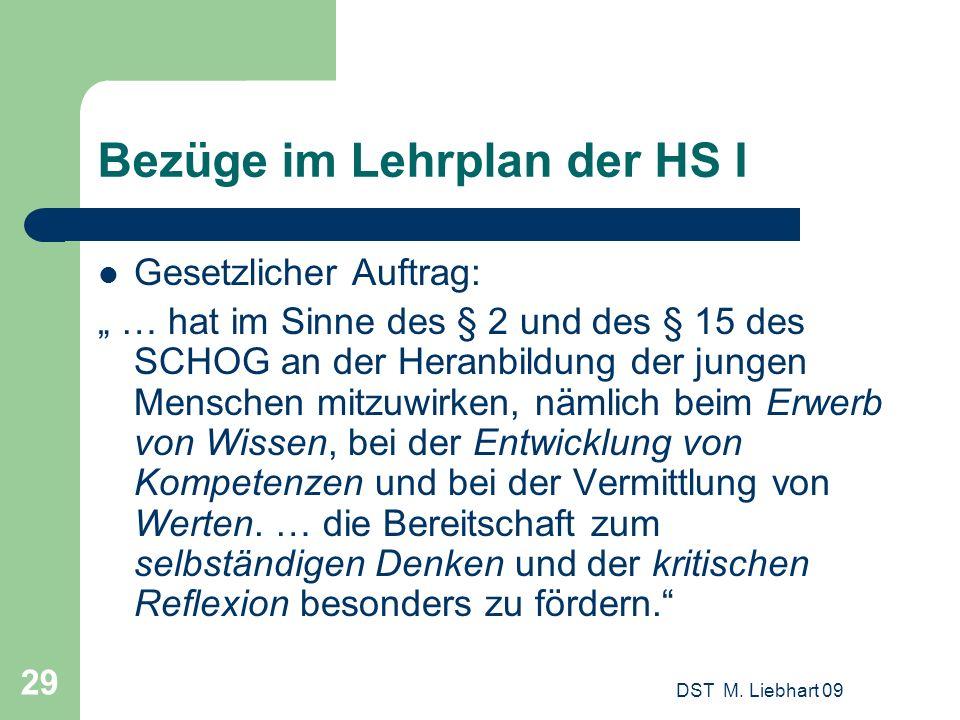 DST M. Liebhart 09 29 Bezüge im Lehrplan der HS I Gesetzlicher Auftrag: … hat im Sinne des § 2 und des § 15 des SCHOG an der Heranbildung der jungen M