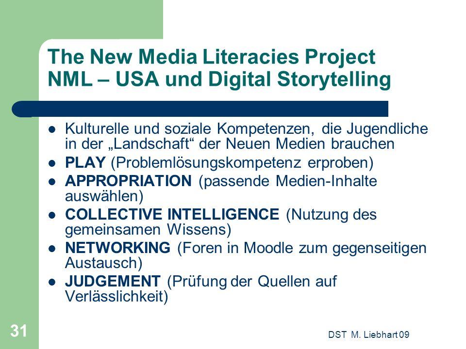 DST M. Liebhart 09 31 The New Media Literacies Project NML – USA und Digital Storytelling Kulturelle und soziale Kompetenzen, die Jugendliche in der L