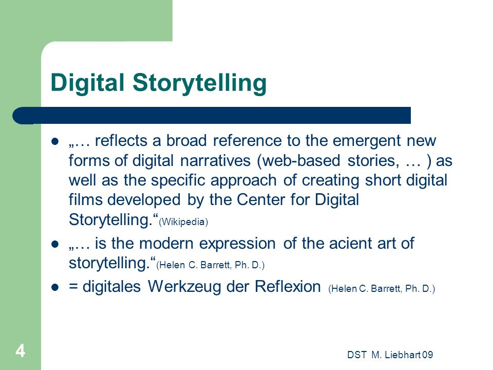 4 Digital Storytelling … reflects a broad reference to the emergent new forms of digital narratives (web-based stories, … ) as well as the specific ap