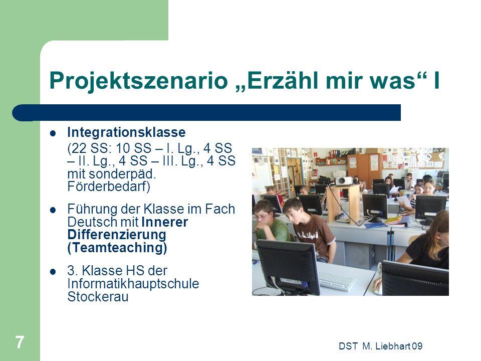 DST M. Liebhart 09 7 Projektszenario Erzähl mir was I Integrationsklasse (22 SS: 10 SS – I. Lg., 4 SS – II. Lg., 4 SS – III. Lg., 4 SS mit sonderpäd.