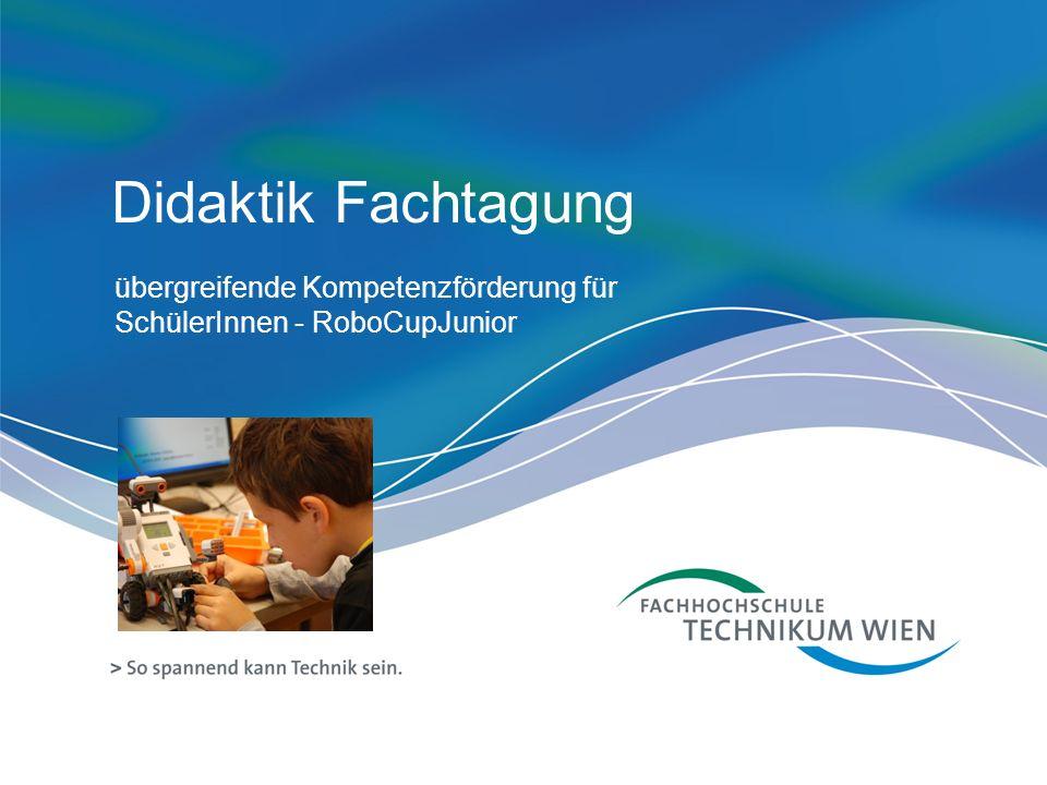 Didaktik Fachtagung übergreifende Kompetenzförderung für SchülerInnen - RoboCupJunior