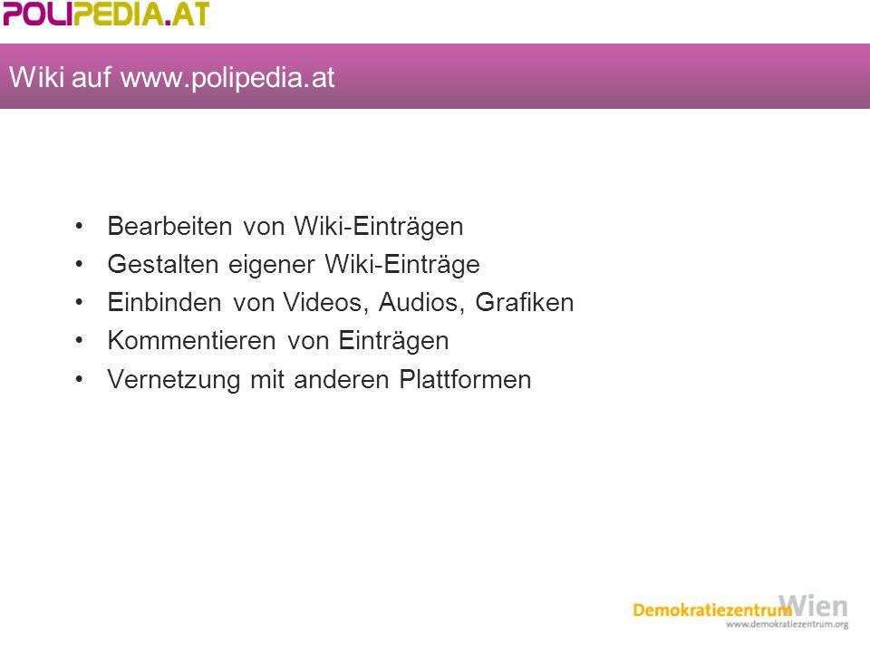 Wiki auf www.polipedia.at Bearbeiten von Wiki-Einträgen Gestalten eigener Wiki-Einträge Einbinden von Videos, Audios, Grafiken Kommentieren von Einträgen Vernetzung mit anderen Plattformen