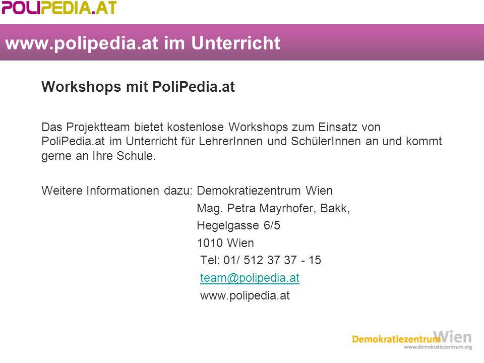 www.polipedia.at im Unterricht Workshops mit PoliPedia.at Das Projektteam bietet kostenlose Workshops zum Einsatz von PoliPedia.at im Unterricht für LehrerInnen und SchülerInnen an und kommt gerne an Ihre Schule.