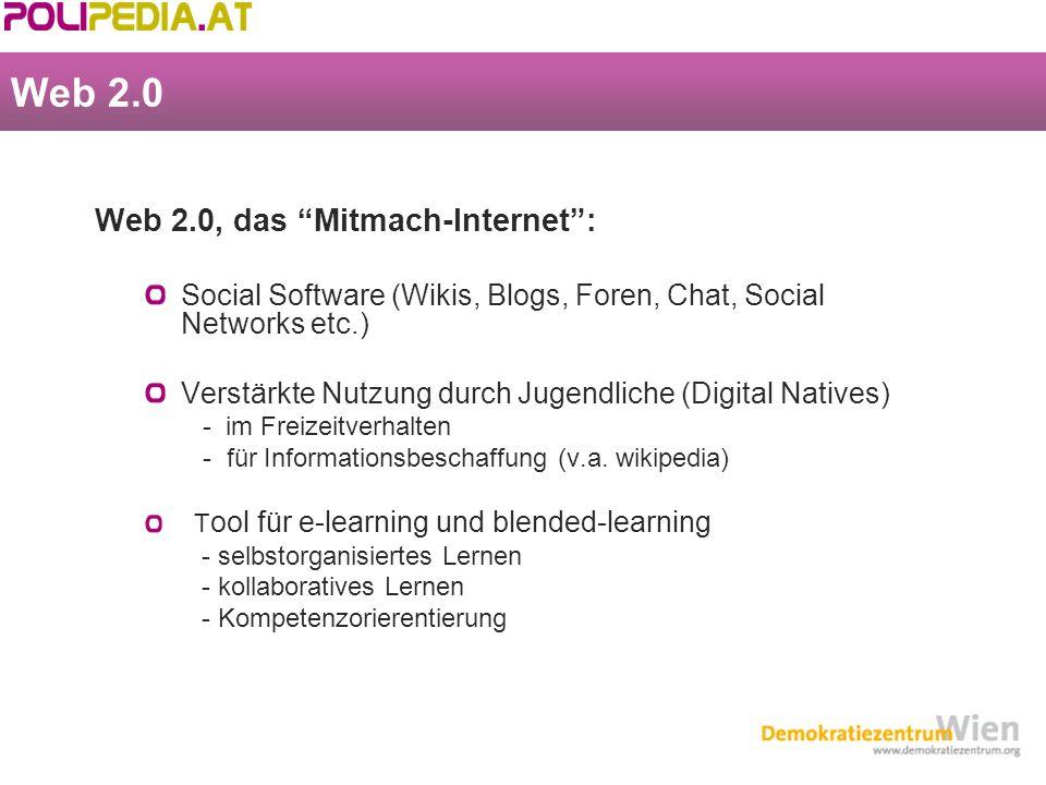 Web 2.0 Web 2.0, das Mitmach-Internet: Social Software (Wikis, Blogs, Foren, Chat, Social Networks etc.) Verstärkte Nutzung durch Jugendliche (Digital Natives) - im Freizeitverhalten - für Informationsbeschaffung (v.a.