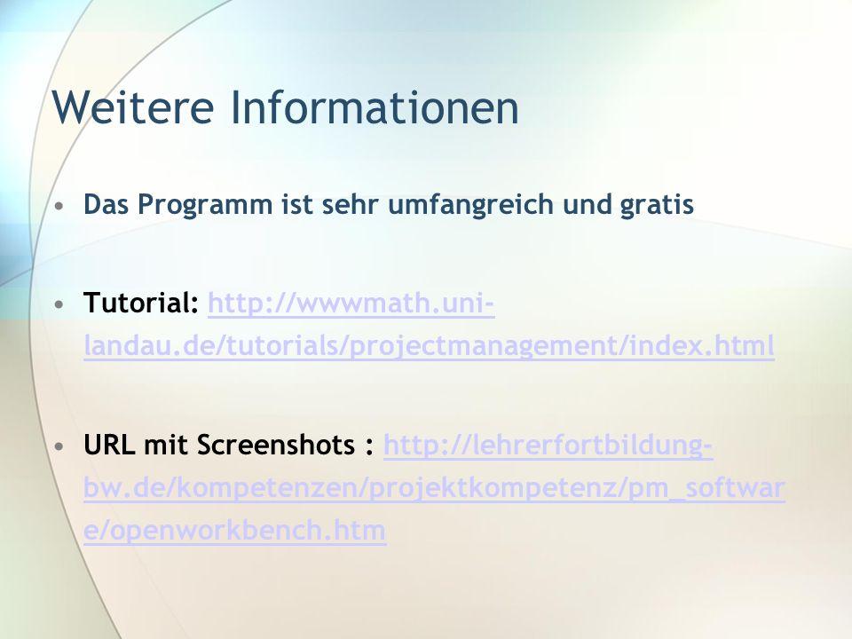 Weitere Informationen Das Programm ist sehr umfangreich und gratis Tutorial: http://wwwmath.uni- landau.de/tutorials/projectmanagement/index.htmlhttp: