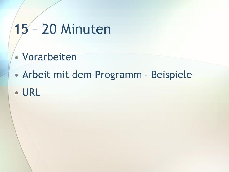 15 – 20 Minuten Vorarbeiten Arbeit mit dem Programm - Beispiele URL