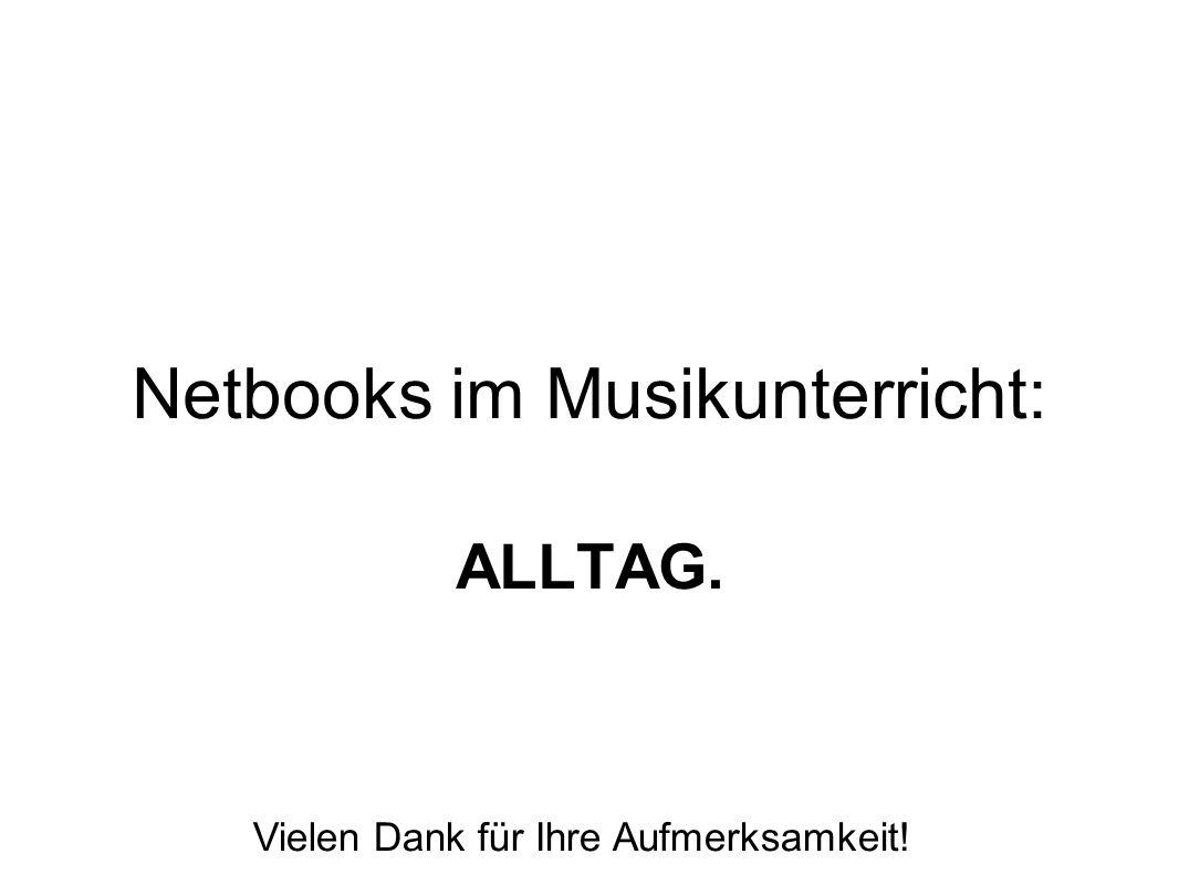 Netbooks im Musikunterricht: ALLTAG. Vielen Dank für Ihre Aufmerksamkeit!