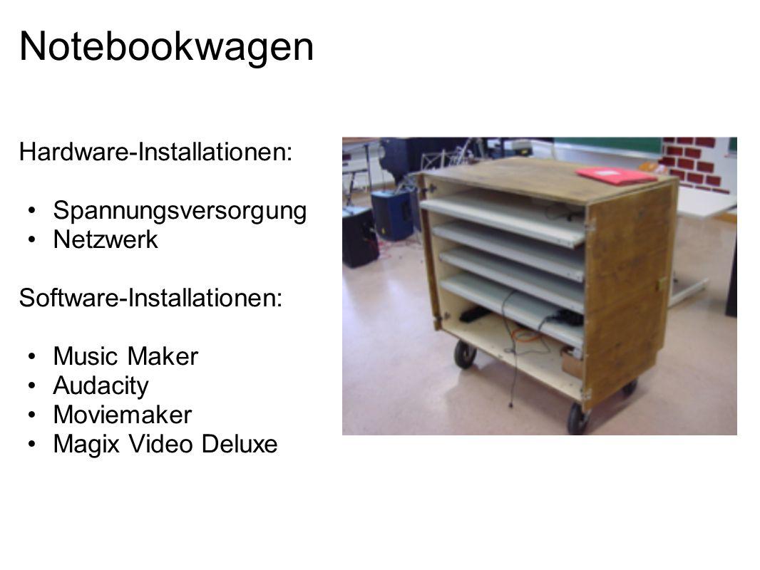 Notebookwagen Hardware-Installationen: Spannungsversorgung Netzwerk Software-Installationen: Music Maker Audacity Moviemaker Magix Video Deluxe