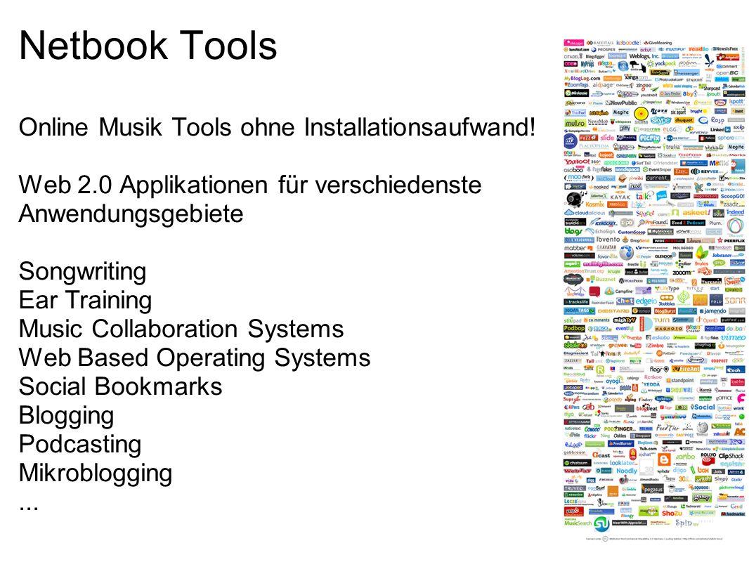 Netbook Tools Online Musik Tools ohne Installationsaufwand! Web 2.0 Applikationen für verschiedenste Anwendungsgebiete Songwriting Ear Training Music