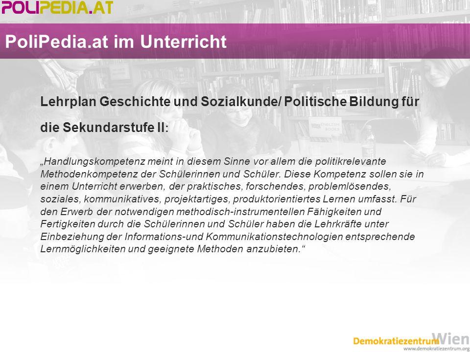 PoliPedia.at im Unterricht Lehrplan Geschichte und Sozialkunde/ Politische Bildung für die Sekundarstufe II : Handlungskompetenz meint in diesem Sinne
