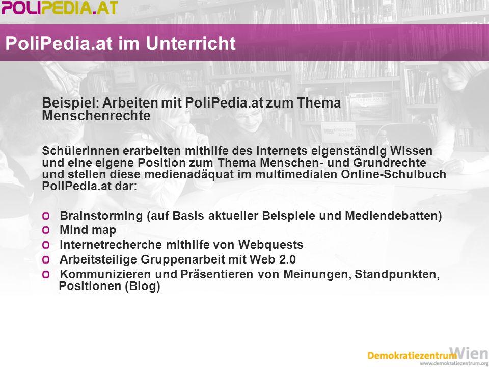 PoliPedia.at im Unterricht Beispiel: Arbeiten mit PoliPedia.at zum Thema Menschenrechte SchülerInnen erarbeiten mithilfe des Internets eigenständig Wi