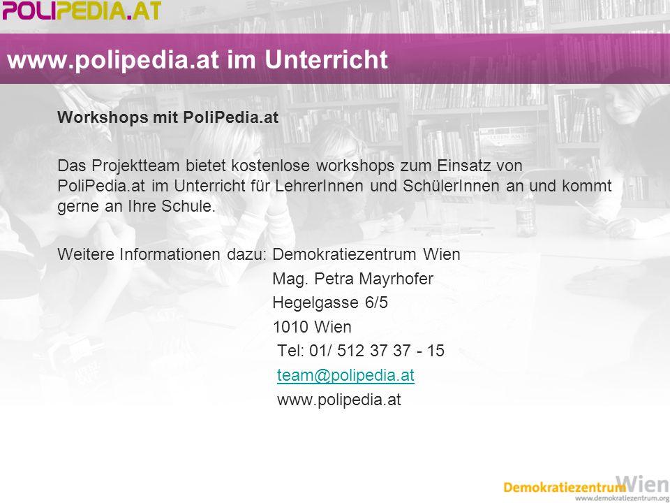 www.polipedia.at im Unterricht Workshops mit PoliPedia.at Das Projektteam bietet kostenlose workshops zum Einsatz von PoliPedia.at im Unterricht für L
