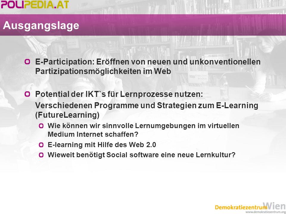 Ausgangslage E-Participation: Eröffnen von neuen und unkonventionellen Partizipationsmöglichkeiten im Web Potential der IKT`s für Lernprozesse nutzen: