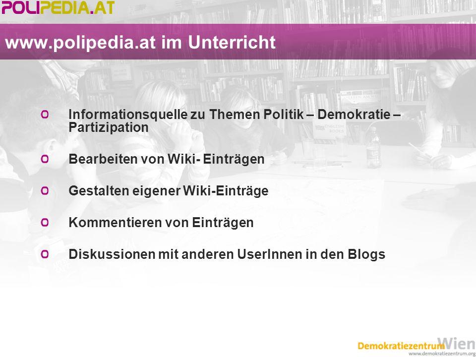 www.polipedia.at im Unterricht Informationsquelle zu Themen Politik – Demokratie – Partizipation Bearbeiten von Wiki- Einträgen Gestalten eigener Wiki