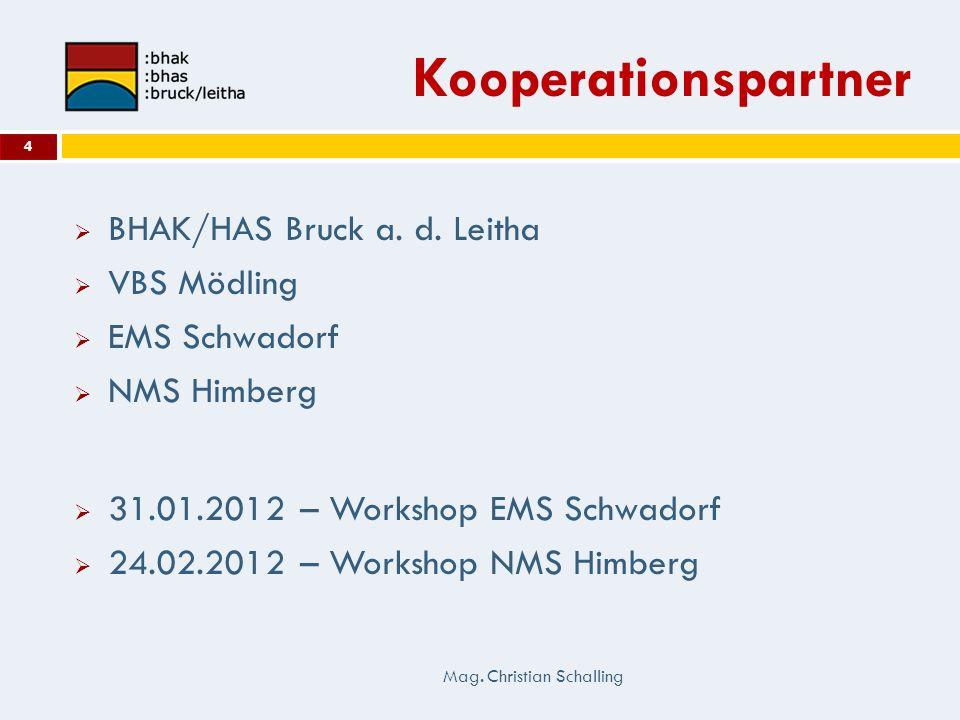 Kooperationspartner BHAK/HAS Bruck a. d. Leitha VBS Mödling EMS Schwadorf NMS Himberg 31.01.2012 – Workshop EMS Schwadorf 24.02.2012 – Workshop NMS Hi