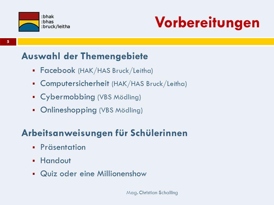 Vorbereitungen Auswahl der Themengebiete Facebook (HAK/HAS Bruck/Leitha) Computersicherheit (HAK/HAS Bruck/Leitha) Cybermobbing (VBS Mödling) Onlinesh