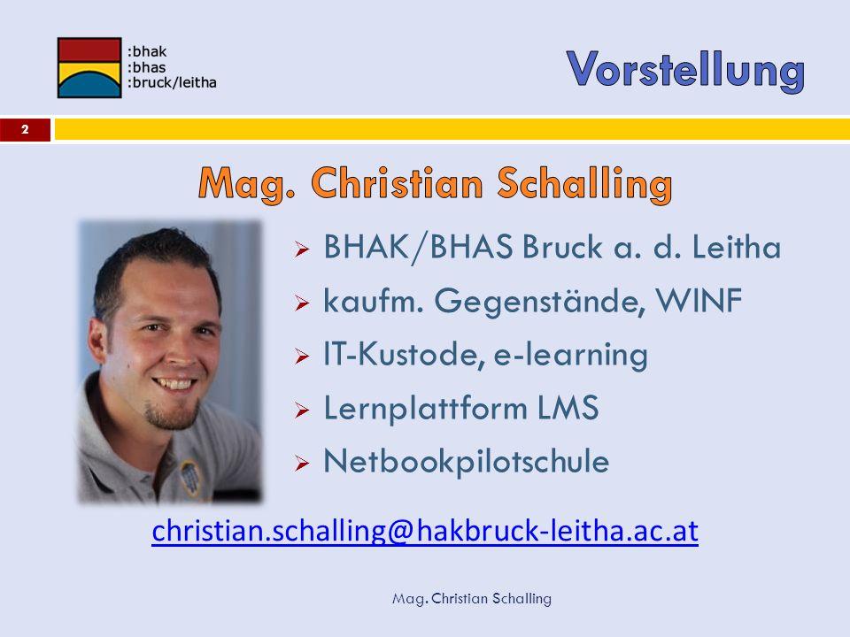 Mag. Christian Schalling 2 BHAK/BHAS Bruck a. d. Leitha kaufm. Gegenstände, WINF IT-Kustode, e-learning Lernplattform LMS Netbookpilotschule christian